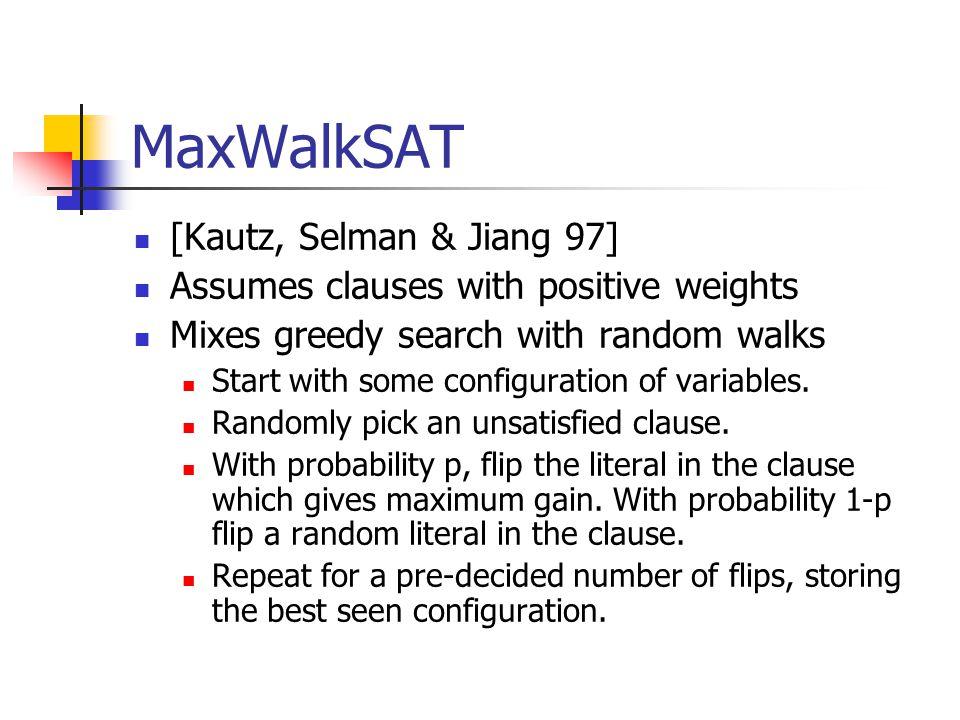 MaxWalkSAT [Kautz, Selman & Jiang 97]